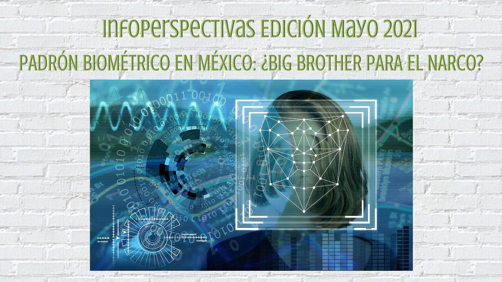 TribuAmericas Mayo 2021 - Padrón Biométrico en México: ¿Big Brother para el Narco?